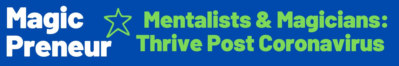 MagicPreneur - Mentalists & Magicians: Thrive Post Coronavirus